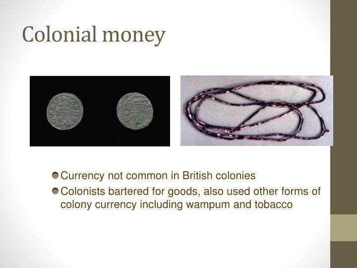 Colonial money