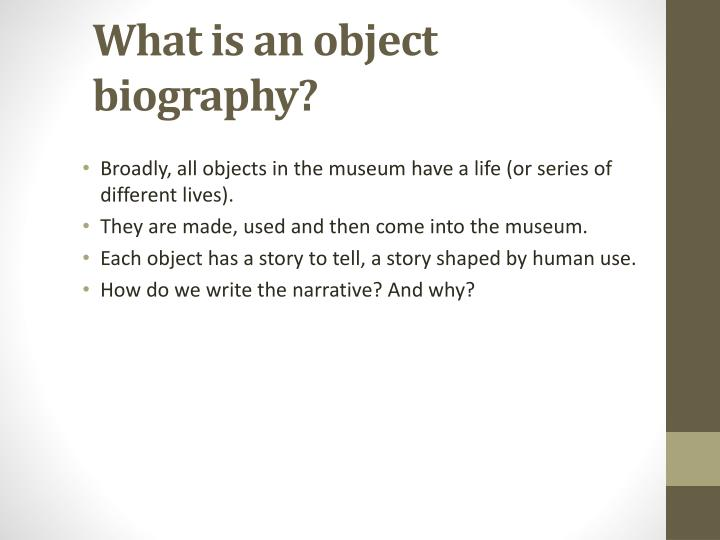 What is an object biography?