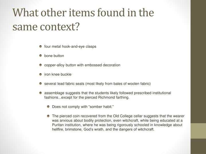 What other items found in the same context?