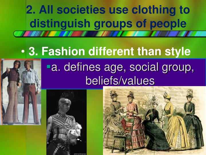 2. All societies use clothing to distinguish groups of people