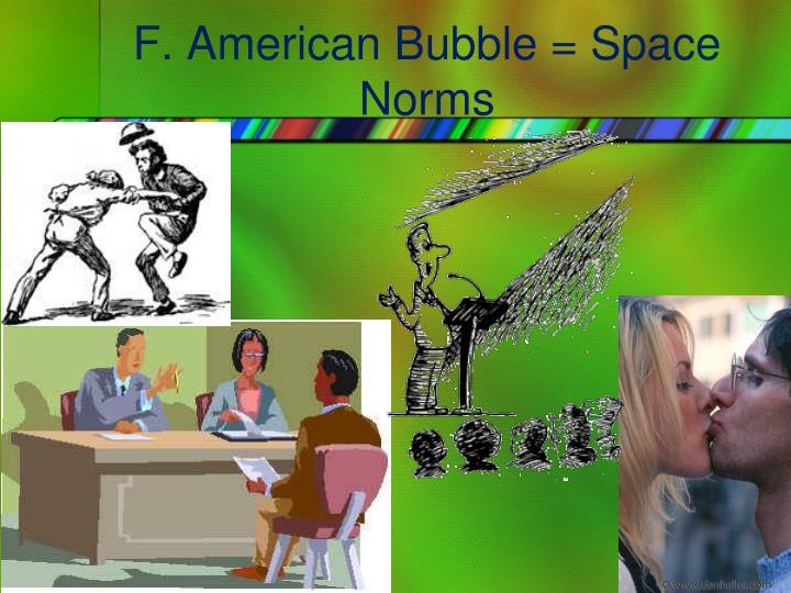 F. American Bubble = Space Norms