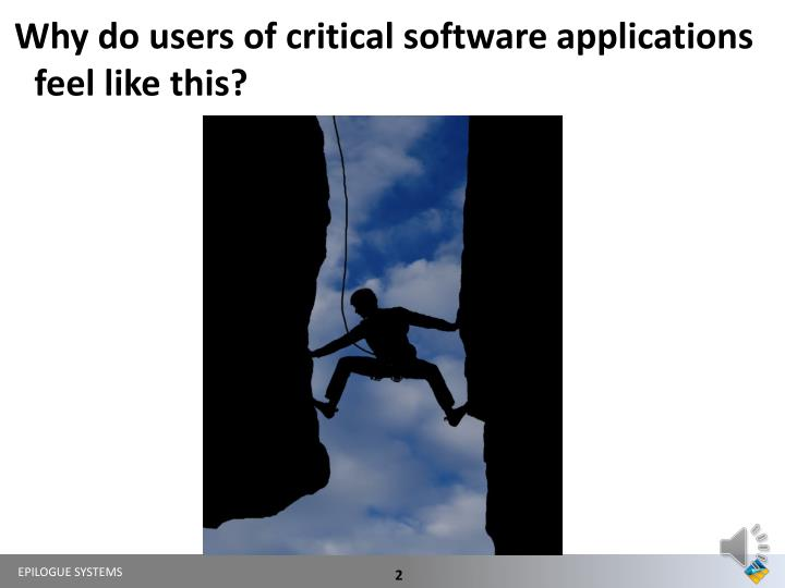 Why do users of critical software applications feel like this