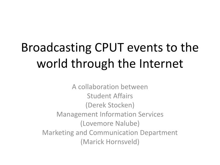 broadcasting cput events to the world through the internet n.
