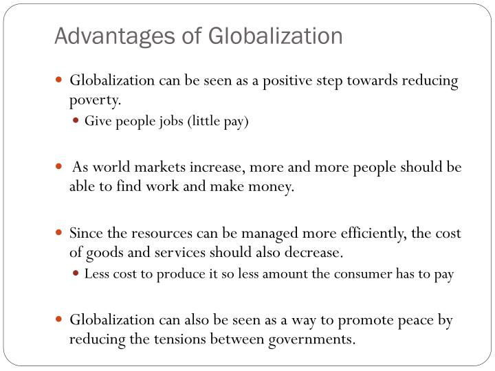 advantages of globalization in the human Conclusion globalization advantages , disadvantage, essay, importance thus overall we need to create a balance between what is being gained globalization has helped the underdeveloped countries to step in the stair of developing countries and the less developed countries has been able.