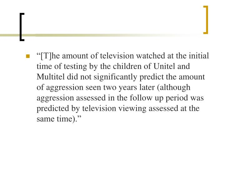 """""""[T]he amount of television watched at the initial time of testing by the children of"""