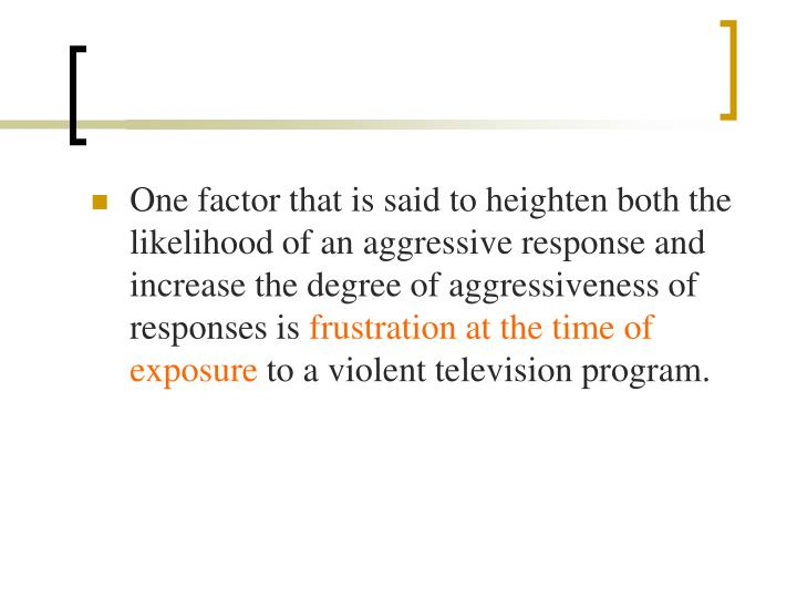 One factor that is said to heighten both the likelihood of an aggressive response and increase the degree of aggressiveness of responses is