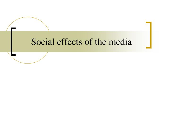 Social effects of the media
