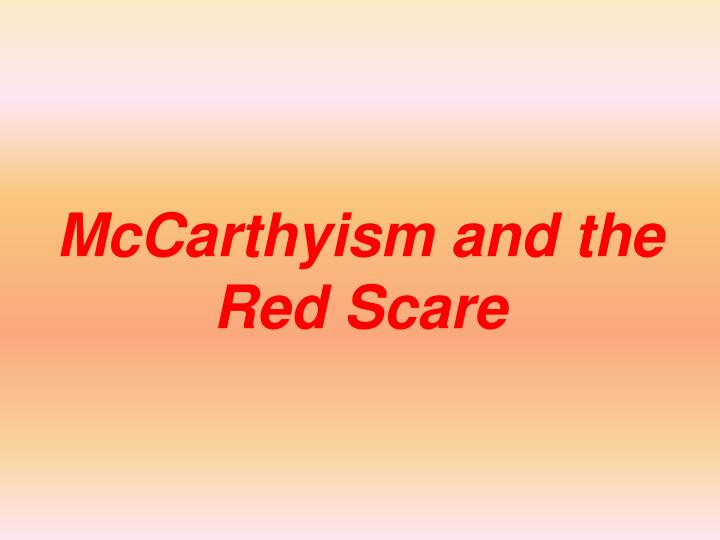 the impact of mccarthyism in the proliferation of the red scare This influx of communist ideology is often referred to as the red scare  how the threat of communism during the cold war affected the united states accessed.