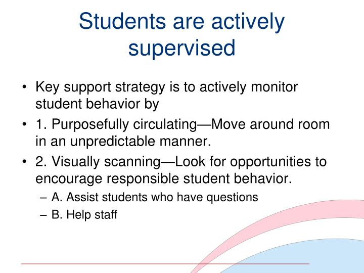 Students are actively supervised