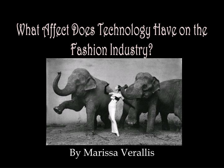 what affect does technology have on the fashion industry n.