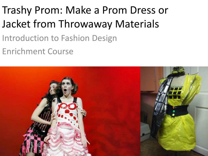 trashy prom make a prom dress or jacket from throwaway materials n.