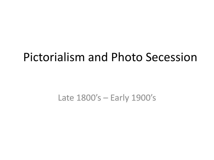 pictorialism and photo secession n.