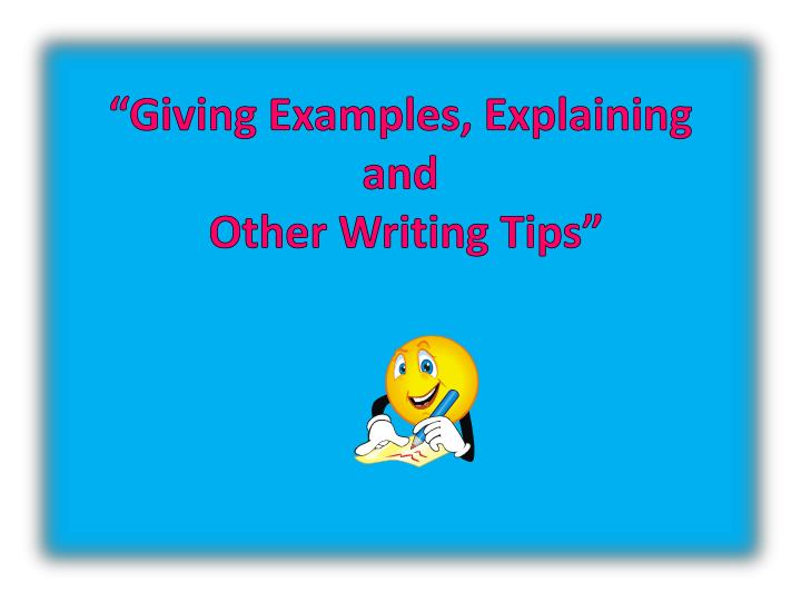 giving examples explaining and other writing tips n.