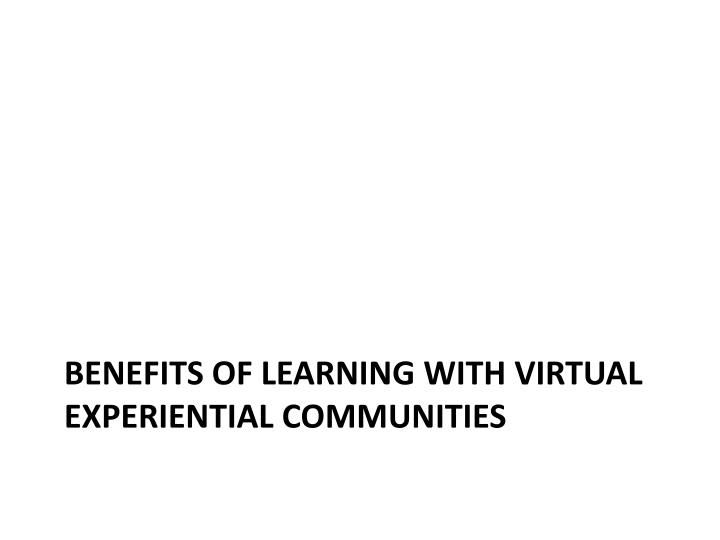 Benefits of learning with virtual experiential communities