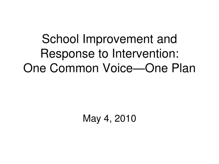 School improvement and response to intervention one common voice one plan