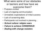 what were some of our obstacles or barriers and how have we overcome them