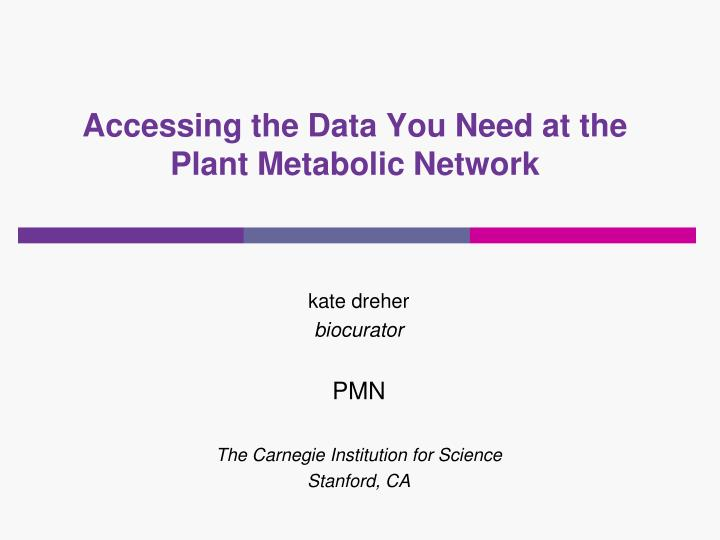 accessing the data you need at the plant metabolic network n.