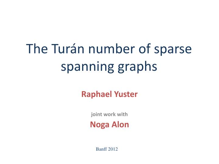 The tur n number of sparse spanning graphs