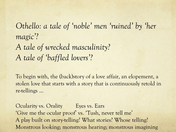 othello and his masculinity Impact and role of gender in othello lago took advantage of both these men to serve his purpose thus othello featured the victimization of women and to a.