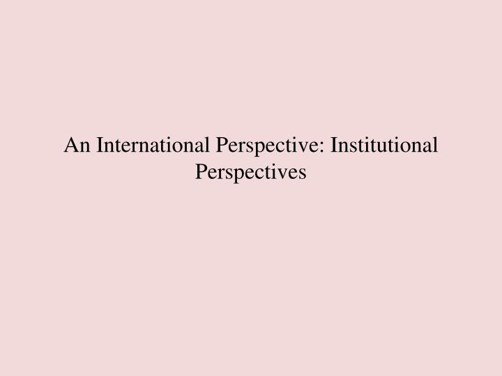 an international perspective institutional perspectives n.