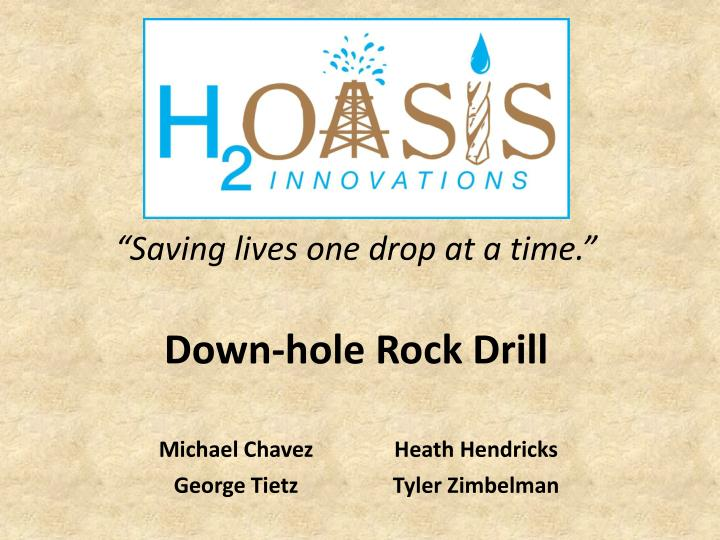 Saving lives one drop at a time down hole rock drill