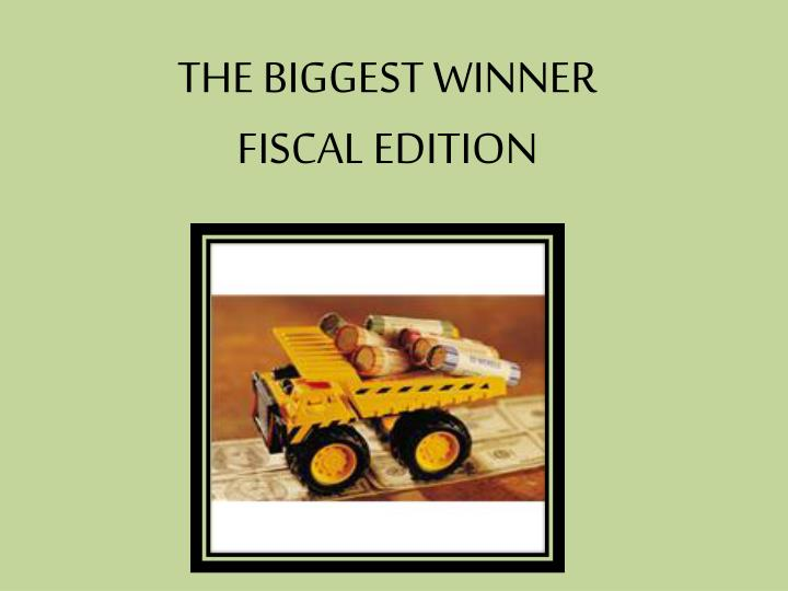 the biggest winner fiscal edition n.