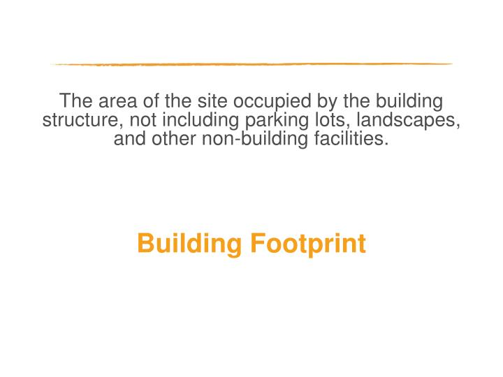 The area of the site occupied by the building structure, not including parking lots, landscapes, and other non-building facilities.