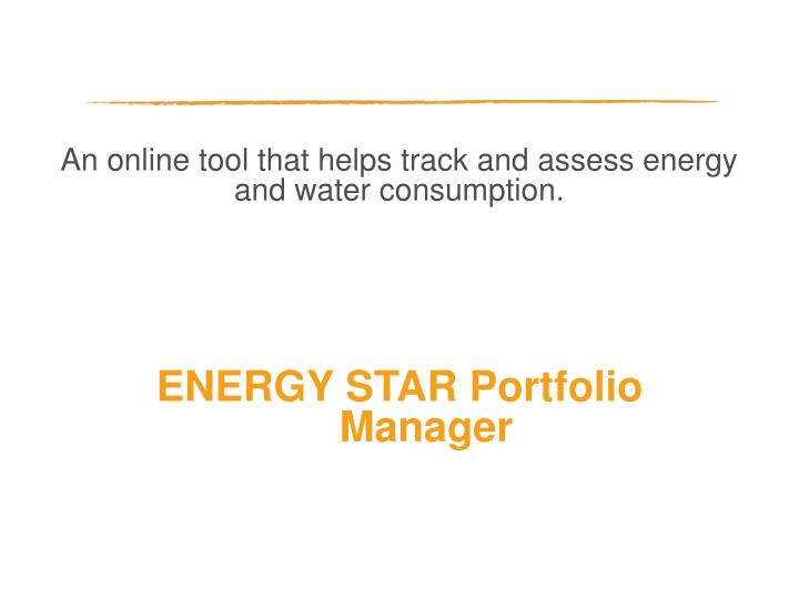 An online tool that helps track and assess energy and water consumption.