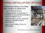 piping installation options