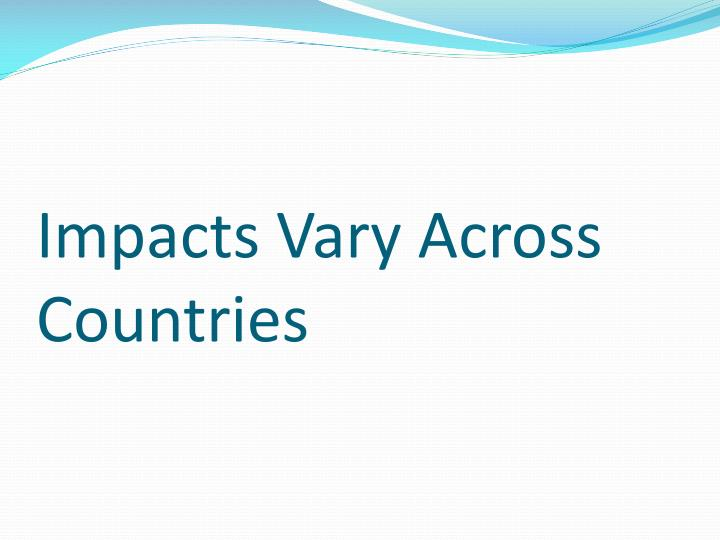Impacts Vary Across Countries