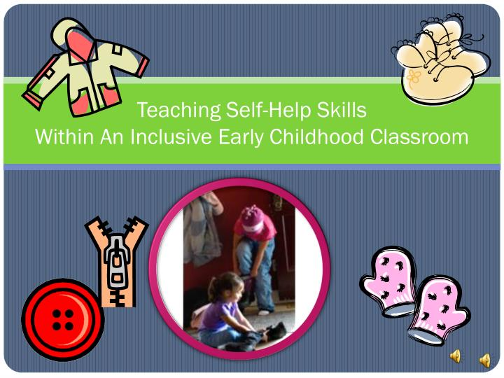 Teaching Self Help SkillsWithin An Inclusive Early Childhood Classroom
