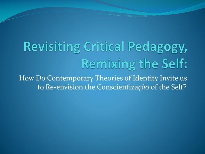 revisiting critical pedagogy remixing the self n.