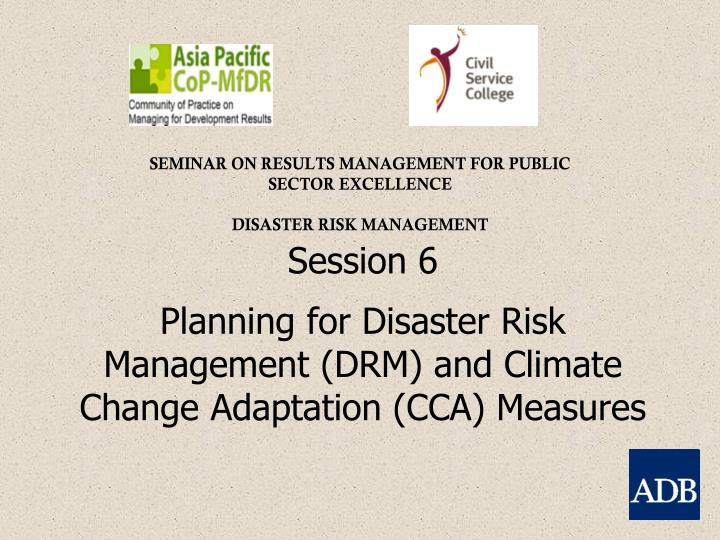 session 6 planning for disaster risk management drm and climate change adaptation cca measures n.