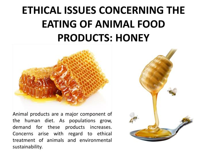ethical issues concerning the eating of animal food products honey n.