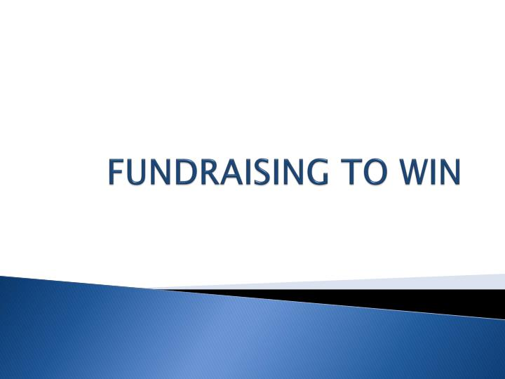 FUNDRAISING TO WIN