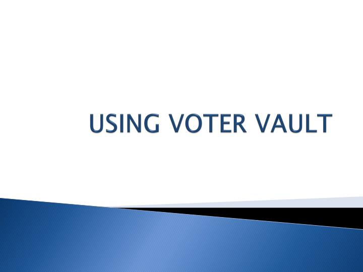 USING VOTER VAULT