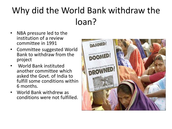 Why did the World Bank withdraw the loan?