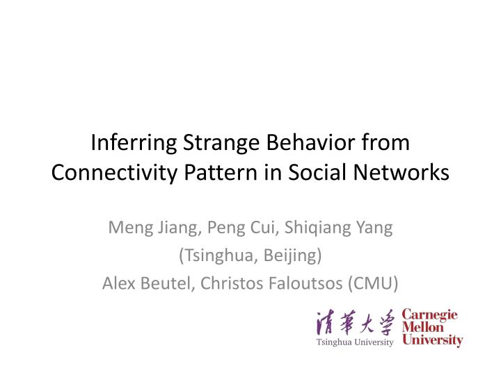 inferring strange behavior from connectivity pattern in social networks n.