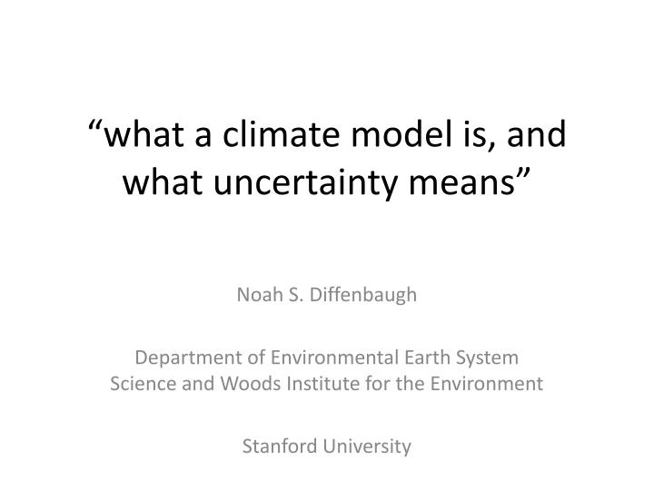 what a climate model is and what uncertainty means n.