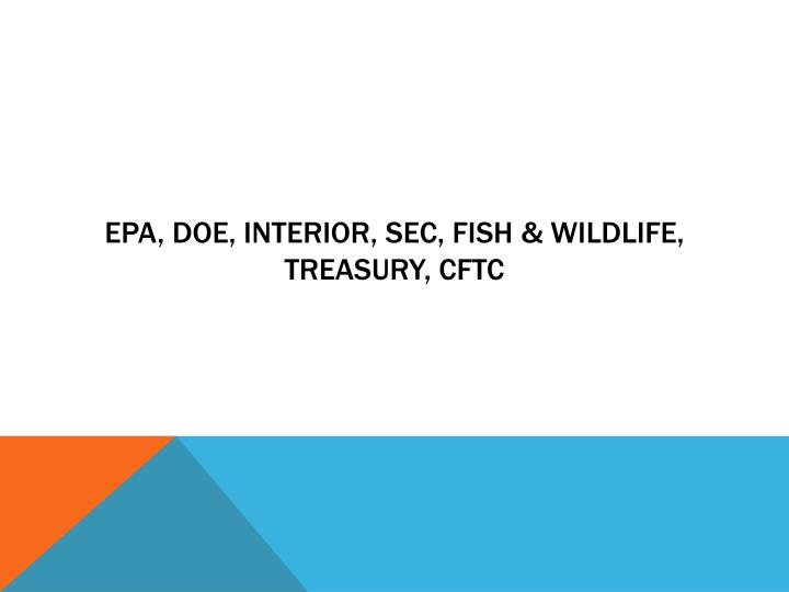 EPA, DOE, Interior, SEC, fish & wildlife, Treasury, CFTC