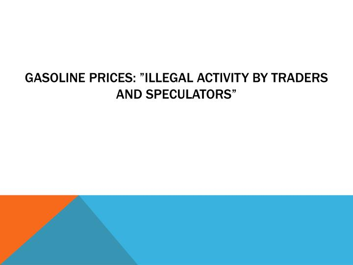 "Gasoline prices: ""illegal activity by traders and speculators"""