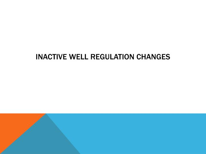 Inactive well regulation changes