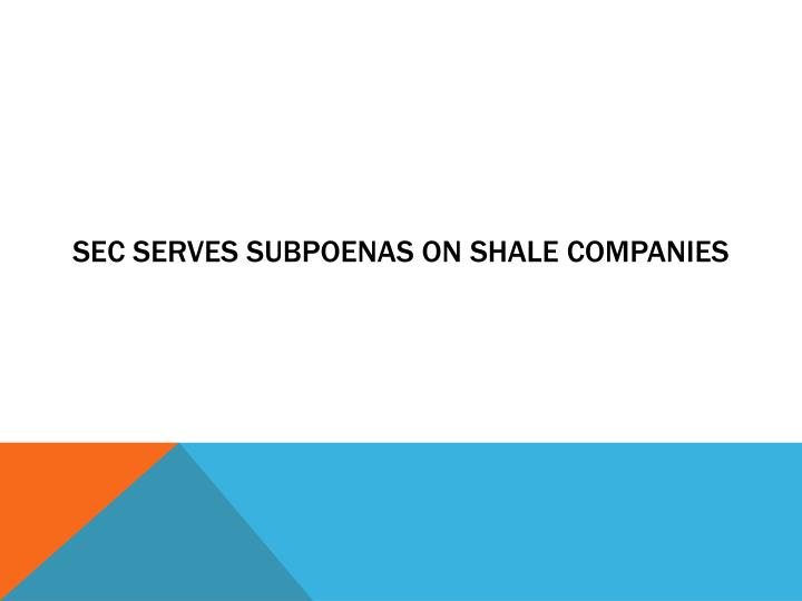 SEC serves subpoenas on shale companies