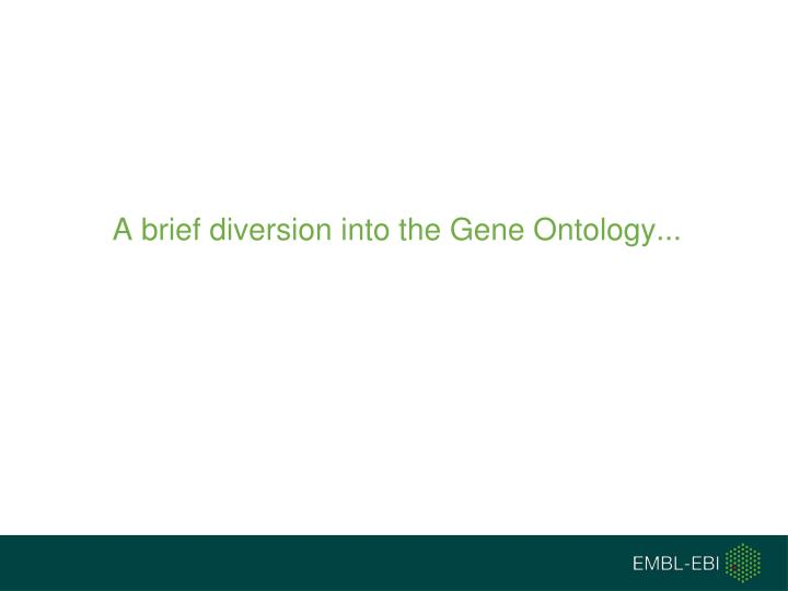 A brief diversion into the Gene Ontology...