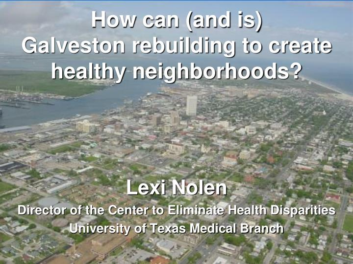 how can and is galveston rebuilding to create healthy neighborhoods n.