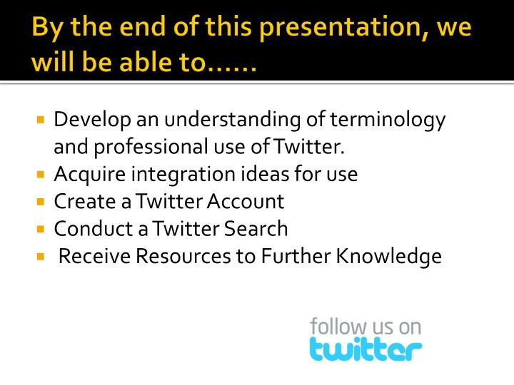 By the end of this presentation we will be able to