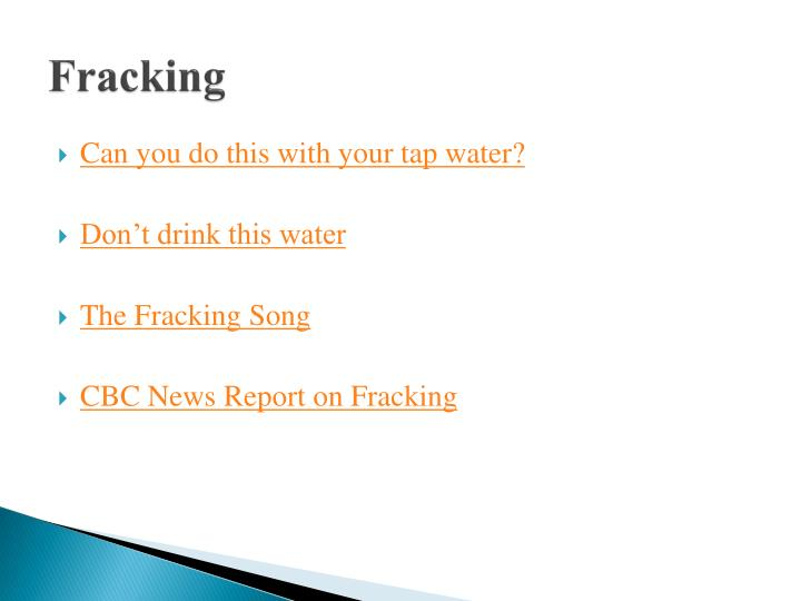 fracking essay Fracking is a suspect in polluted drinking water in arkansas, colorado, pennsylvania, texas, virginia, west virginia and wyoming, where residents have reported changes in water quality or quantity following fracturing operations (risky gas drilling: threatens health, water supplies.