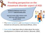 providing perspective on the movement disorder aspect of asd