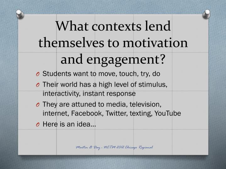What contexts lend themselves to motivation and engagement?