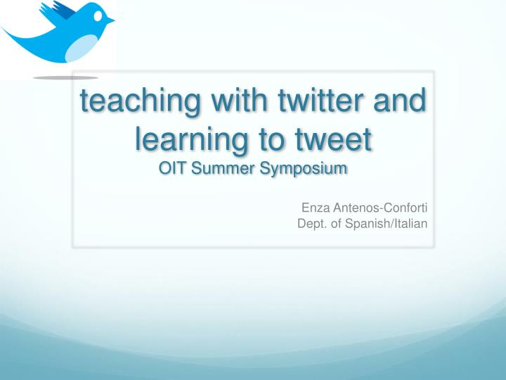 teaching with twitter and learning to tweet oit summer symposium n.